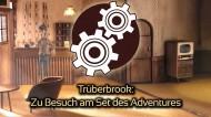 Handgemachtes Adventure: Setbesuch bei Trüberbrook